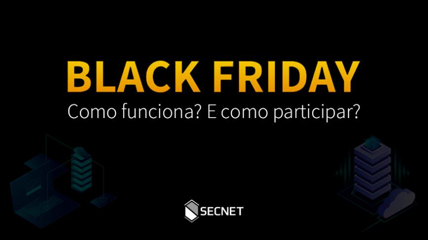 Black Friday SECNET 2018: Como funciona? E como participar?