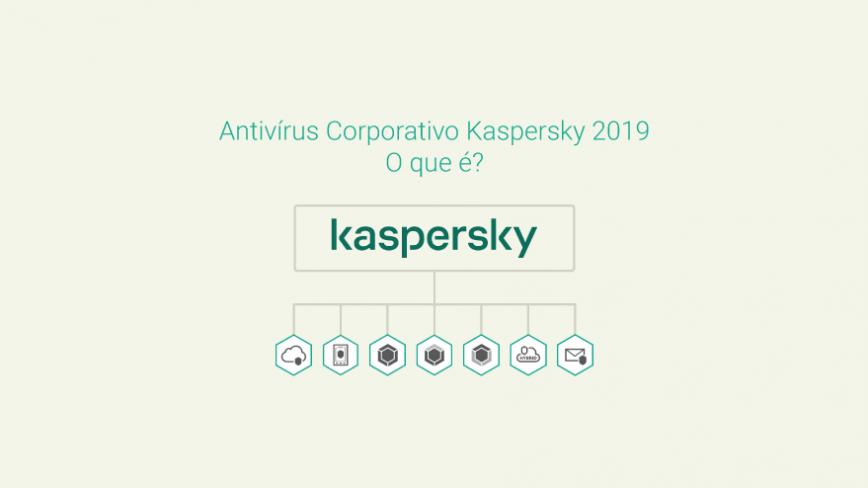 Antivírus Corporativo Kaspersky 2019: O que é?