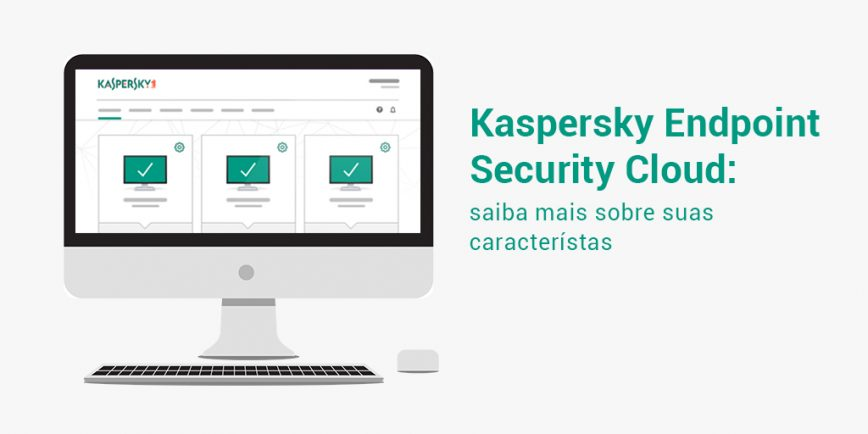 Kaspersky Endpoint Security Cloud e suas características