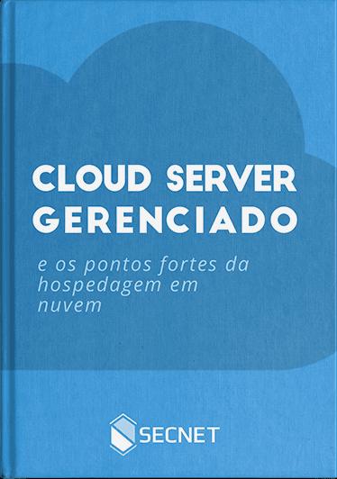 Cloud Server Gerenciado - Pontes fortes da Hospedagem em nuvem - SECNET